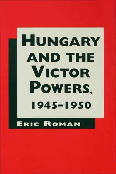 Hungary and the Victor Powers, 1945-1950