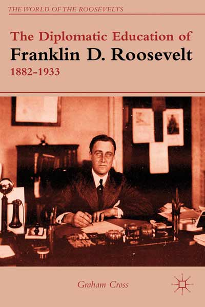 The Diplomatic Education of Franklin D. Roosevelt, 1882-1933