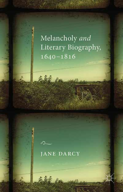 Melancholy and Literary Biography, 1640-1816
