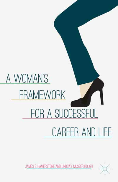 A Woman's Framework for a Successful Career and Life