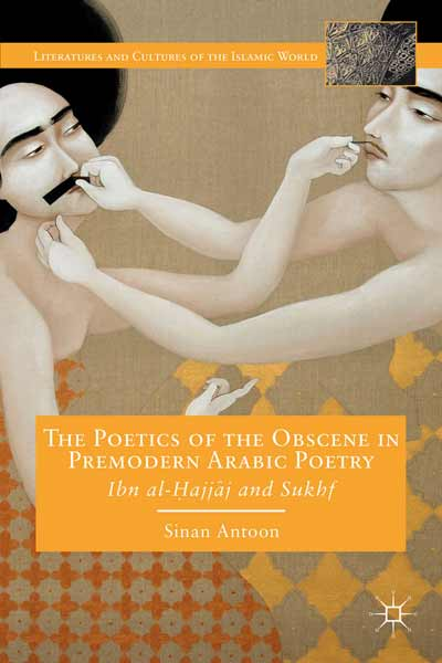 The Poetics of the Obscene in Premodern Arabic Poetry