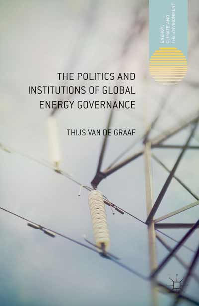 The Politics and Institutions of Global Energy Governance