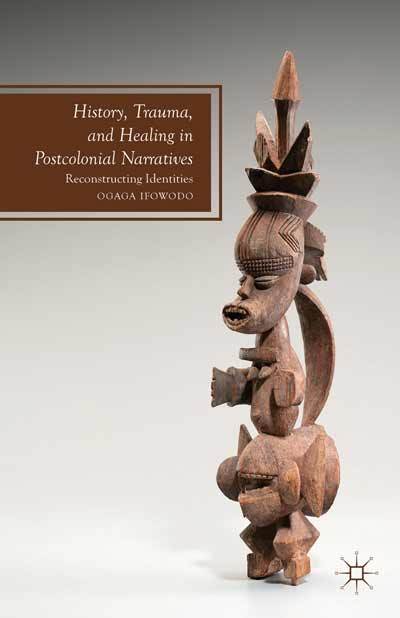 History, Trauma, and Healing in Postcolonial Narratives