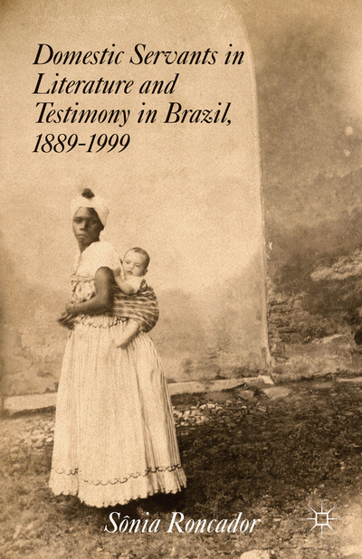 Domestic Servants in Literature and Testimony in Brazil, 1889-1999