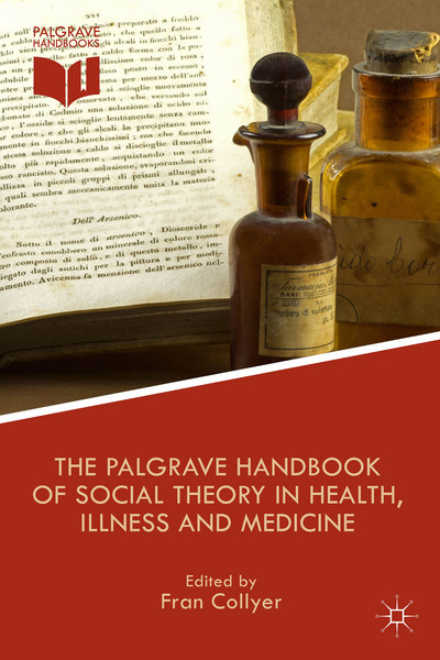 The Palgrave Handbook of Social Theory in Health, Illness and Medicine