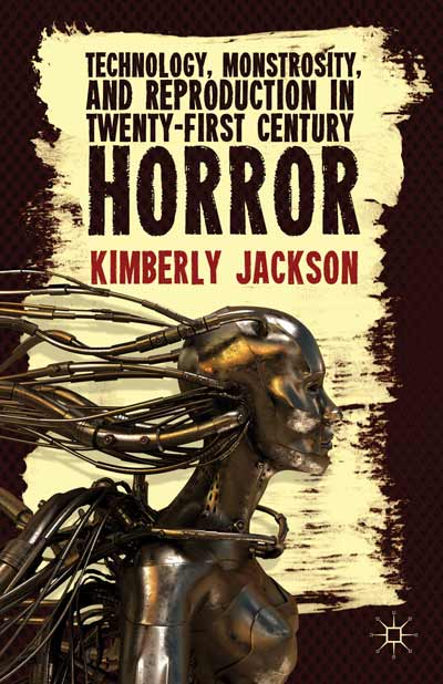 Technology, Monstrosity, and Reproduction in Twenty-first Century Horror