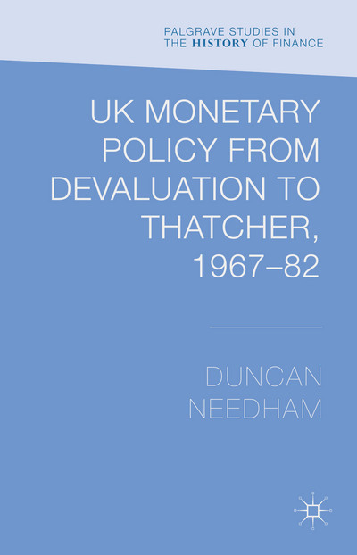 UK Monetary Policy from Devaluation to Thatcher, 1967-82