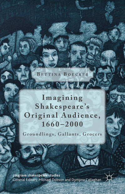 Imagining Shakespeare's Original Audience, 1660-2000