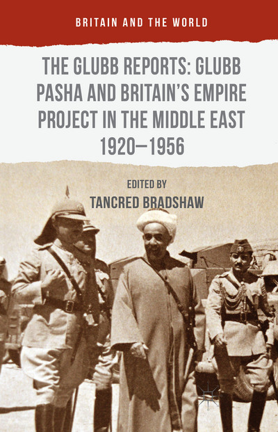 The Glubb Reports: Glubb Pasha and Britain's Empire Project in the Middle East 1920-1956