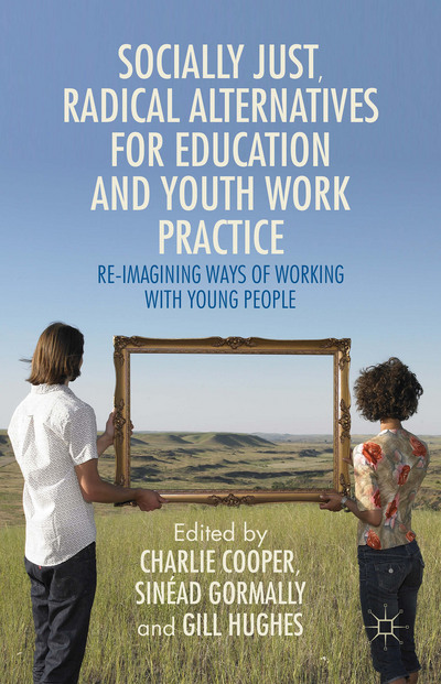 Socially Just, Radical Alternatives for Education and Youth Work Practice