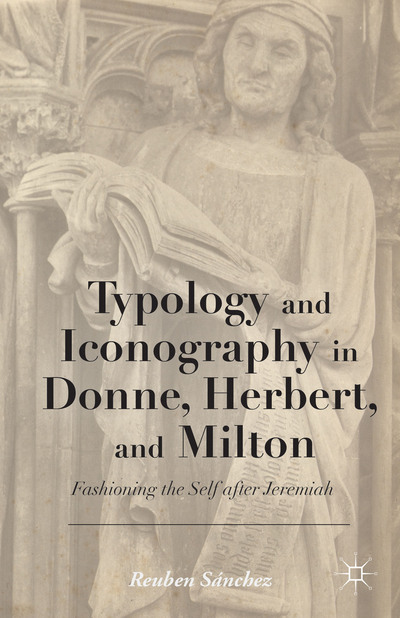 Typology and Iconography in Donne, Herbert, and Milton