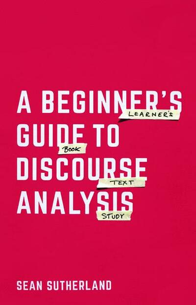 A Beginner's Guide to Discourse Analysis