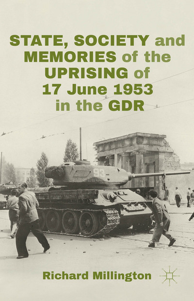 State, Society and Memories of the Uprising of 17 June 1953 in the GDR