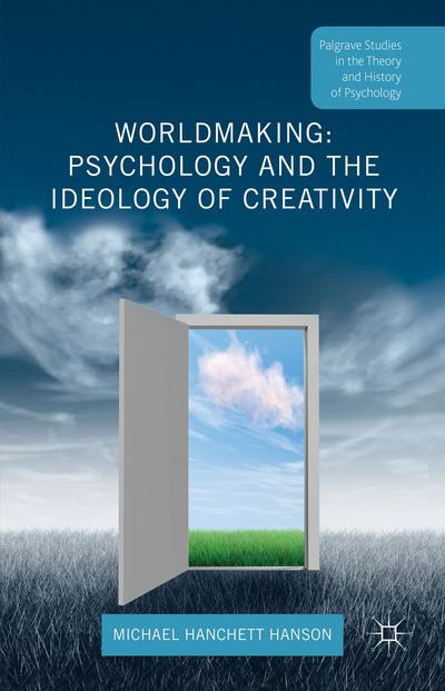 Worldmaking: Psychology and the Ideology of Creativity