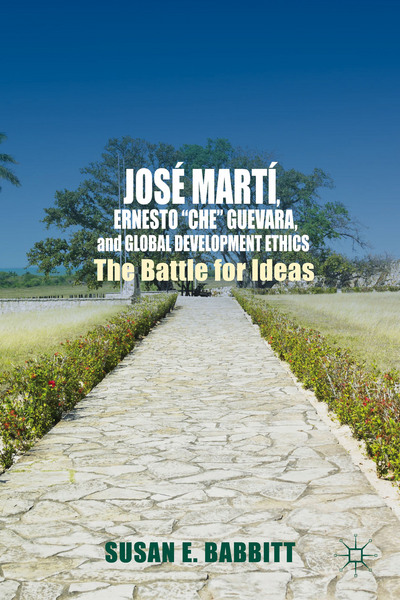 "José Martí, Ernesto ""Che"" Guevara, and Global Development Ethics"