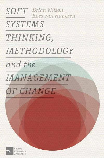 Soft Systems Thinking, Methodology and the Management of Change