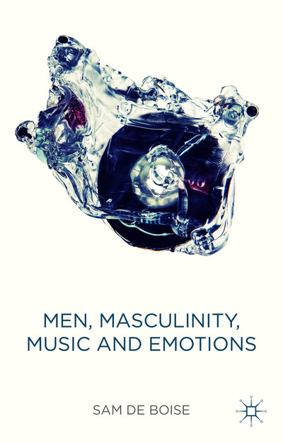 Men, Masculinity, Music and Emotions