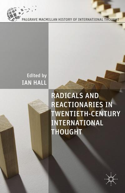 Radicals and Reactionaries in Twentieth-Century International Thought