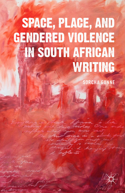 Space, Place, and Gendered Violence in South African Writing