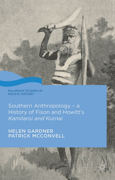 Southern Anthropology - a History of Fison and Howitt's Kamilaroi and Kurnai
