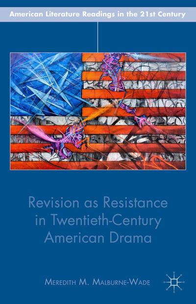 Revision as Resistance in Twentieth-Century American Drama