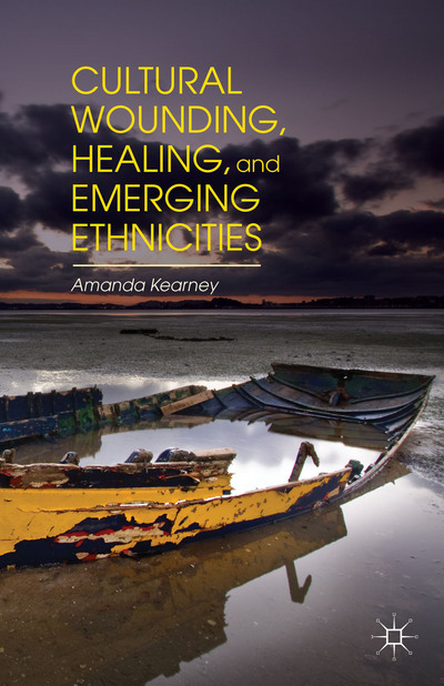Cultural Wounding, Healing, and Emerging Ethnicities