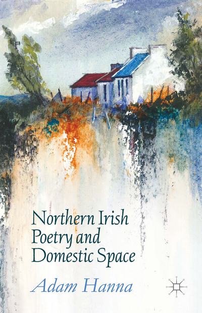 Northern Irish Poetry and Domestic Space