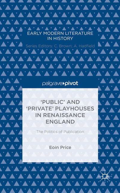 'Public' and 'Private' Playhouses in Renaissance England