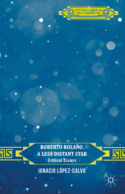 Roberto Bolaño, A Less Distant Star