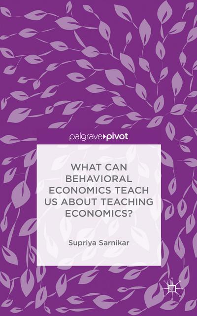 What Can Behavioral Economics Teach Us about Teaching Economics?
