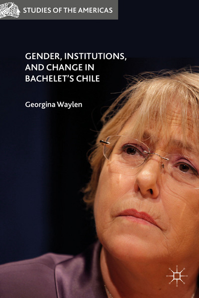 Gender, Institutions, and Change in Bachelet's Chile