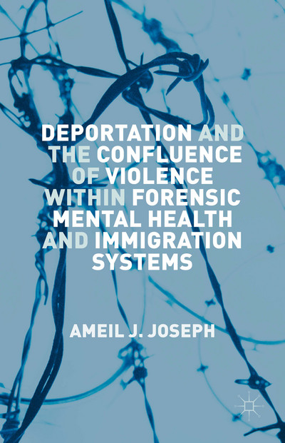 Deportation and the Confluence of Violence within Forensic Mental Health and Immigration Systems