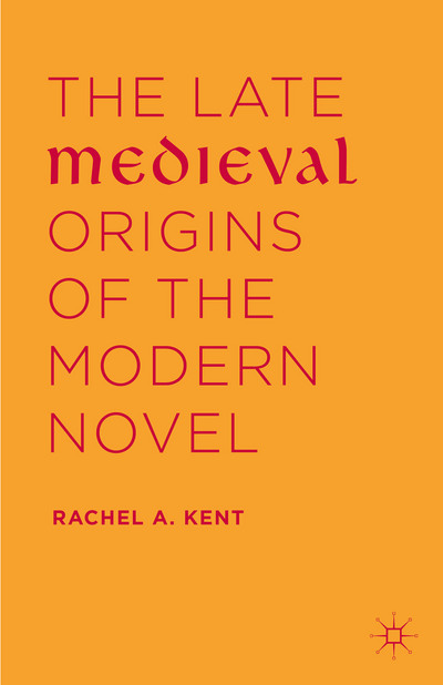 The Late Medieval Origins of the Modern Novel