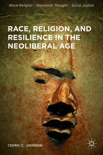 Race, Religion, and Resilience in the Neoliberal Age
