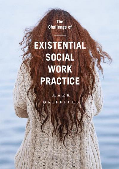 The Challenge of Existential Social Work Practice