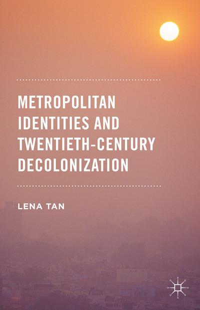 Metropolitan Identities and Twentieth-Century Decolonization