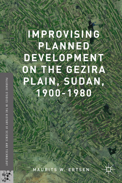 Improvising Planned Development on the Gezira Plain, Sudan, 1900-1980