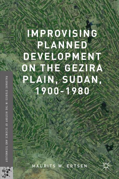 Improvising Planned Development on the Gezira Plain, Sudan, 1900-1980