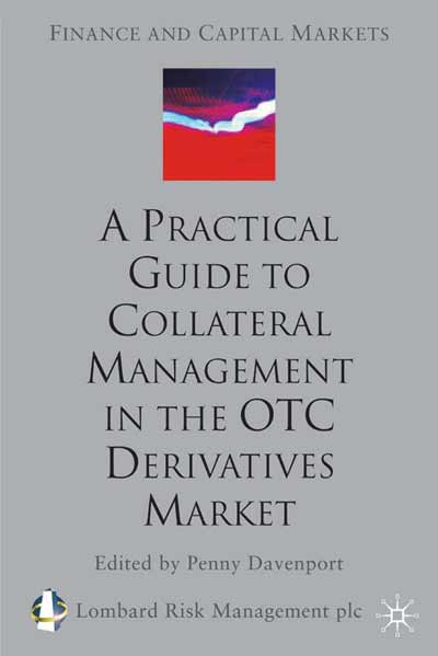 A Practical Guide to Collateral Management in the OTC Derivatives Market
