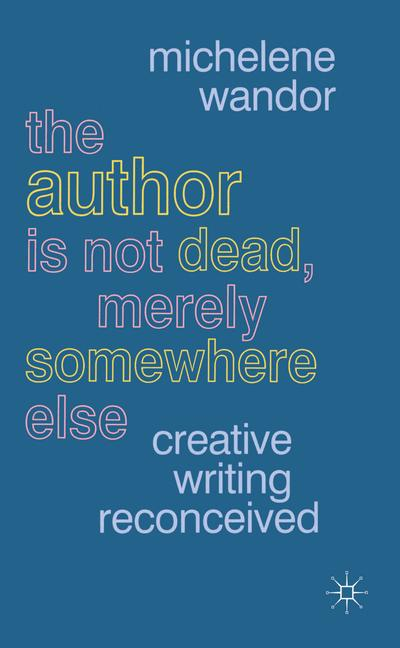 The Author Is Not Dead, Merely Somewhere Else
