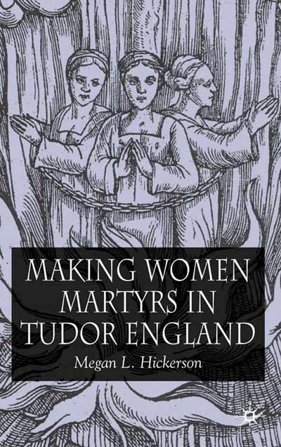 Making Women Martyrs in Tudor England