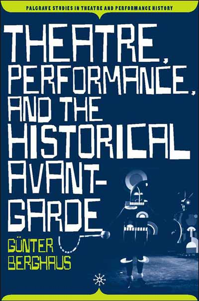 Theatre, Performance and the Historical Avant-Garde