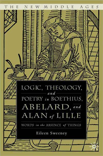 Logic, Theology and Poetry in Boethius, Anselm, Abelard, and Alan of Lille