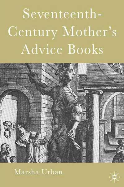 Seventeenth-Century Mothers' Advice Books