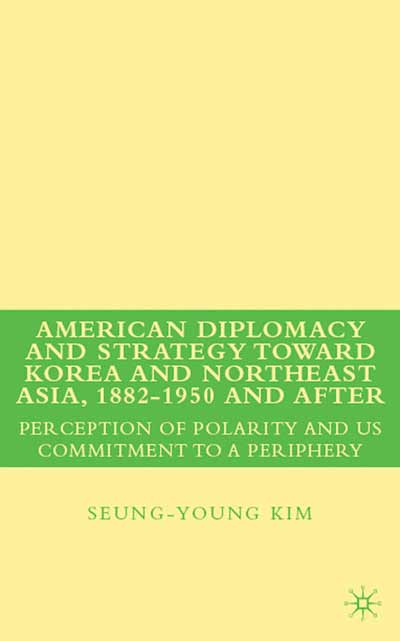 American Diplomacy and Strategy toward Korea and Northeast Asia, 1882 - 1950 and After
