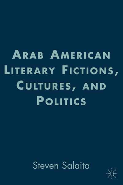 Arab American Literary Fictions, Cultures, and Politics