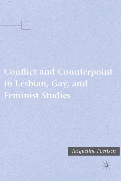 Conflict and Counterpoint in Lesbian, Gay, and Feminist Studies