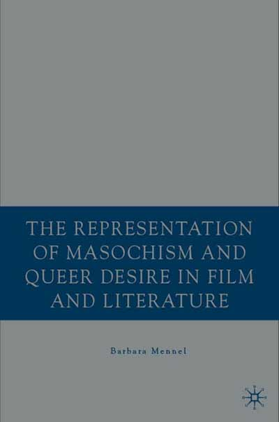 The Representation of Masochism and Queer Desire in Film and Literature
