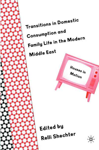 Transitions in Domestic Consumption and Family Life in the Modern Middle East