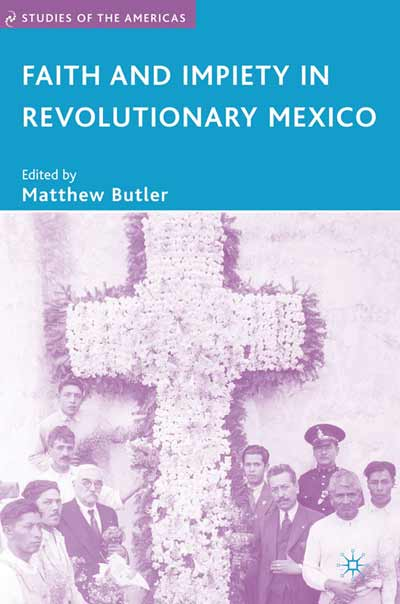 Faith and Impiety in Revolutionary Mexico